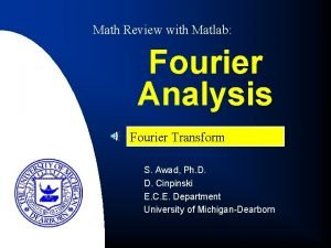 Math Review with Matlab Fourier Analysis Fourier Transform