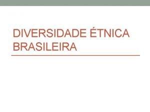 DIVERSIDADE TNICA BRASILEIRA Conceito de raa Espcie Grupo