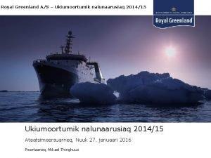Royal Greenland AS Ukiumoortumik nalunaarusiaq 201415 Ataatsimeersuarneq Nuuk