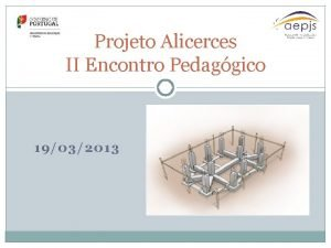 Projeto Alicerces II Encontro Pedaggico 19032013 II Encontro