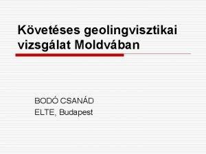 Kvetses geolingvisztikai vizsglat Moldvban BOD CSAND ELTE Budapest
