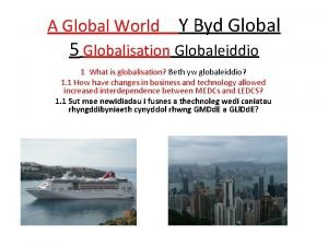 A Global World Y Byd Global 5 Globalisation