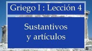 Griego I Leccin 4 Sustantivos y artculos Griego