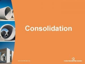 Consolidation www concretepipe org 2 What is Consolidation