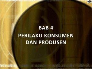 BAB 4 PERILAKU KONSUMEN DAN PRODUSEN TEORI KEPUASAN