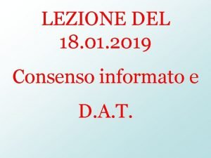 LEZIONE DEL 18 01 2019 Consenso informato e