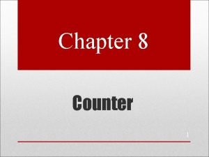 Chapter 8 Counter 1 Introduction A counter a