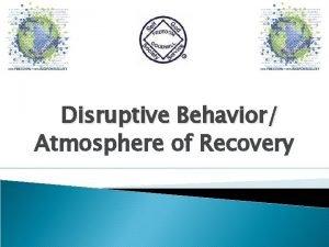 Disruptive Behavior Atmosphere of Recovery Disruptive Behavior Groups
