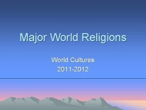 Major World Religions World Cultures 2011 2012 The