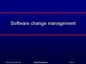 Software change management Ian Sommerville 2007 Change Management