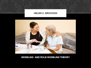 HELEN C ERICKSON MODELING AND ROLE MODELING THEORY