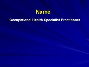 Name Occupational Health Specialist Practitioner What is Occupational