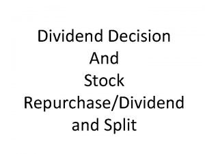 Dividend Decision And Stock RepurchaseDividend and Split Dividend