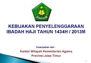 KEBIJAKAN PENYELENGGARAAN IBADAH HAJI TAHUN 1434 H 2013