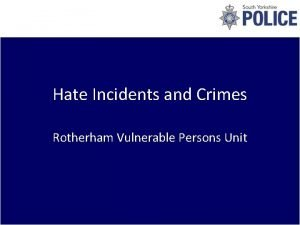 Hate Incidents and Crimes Rotherham Vulnerable Persons Unit