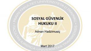 SOSYAL GVENLK HUKUKU II Adnan Hadzimusi Mart 2017