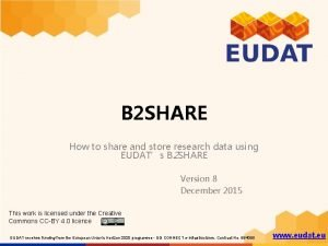 B 2 SHARE How to share and store