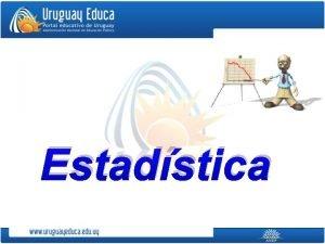 Estadstica La Estadstica trata del recuento ordenacin y