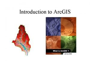 Introduction to Arc GIS Introduction to Arc GIS