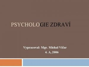PSYCHOLOGIE ZDRAV Vypracoval Mgr Michal Viar 4 A