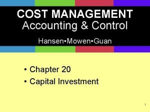 COST MANAGEMENT Accounting Control HansenMowenGuan Chapter 20 Capital