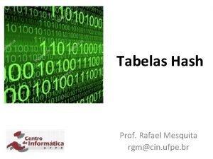 Tabelas Hash Prof Rafael Mesquita rgmcin ufpe br
