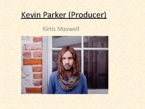 Kevin Parker Producer Kirtis Maxwell Introduction Kevin Parker