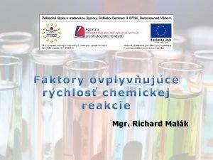 Mgr Richard Malk Chemick reakcie neprebiehaj rovnakou rchlosou
