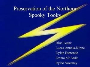 Preservation of the Northern Spooky Tooky Blue Team