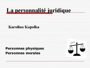 La personnalit juridique Karolina Kapoka Personnes physiques Personnes