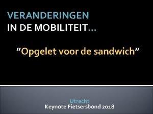 VERANDERINGEN IN DE MOBILITEIT Opgelet voor de sandwich
