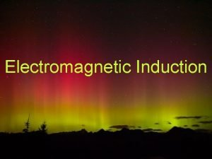 Electromagnetic Induction Electromagnetic Induction When a magnet and