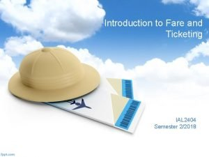 Introduction to Fare and Ticketing IAL 2404 Semester