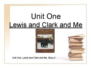 Unit One Lewis and Clark and Me Unit