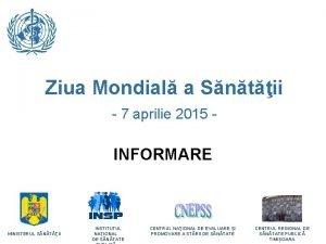 Ziua Mondial a Sntii 7 aprilie 2015 INFORMARE