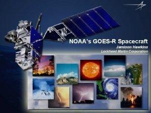 NOAAs GOESR Spacecraft Jamison Hawkins Lockheed Martin Corporation