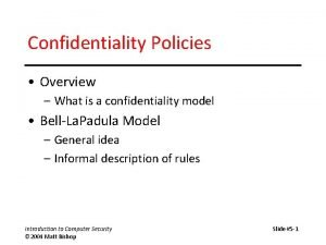 Confidentiality Policies Overview What is a confidentiality model