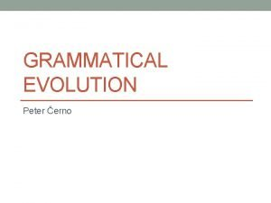 GRAMMATICAL EVOLUTION Peter erno Grammatical Evolution GE Is