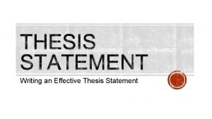 Writing an Effective Thesis Statement A thesis statement