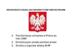 RZECZPOSPOLITA POLSKA JAKO DEMOKRATYCZNE PASTWO PRAWNE 1 Transformacja