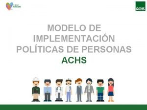 MODELO DE IMPLEMENTACIN POLTICAS DE PERSONAS ACHS IMPLEMENTACIN
