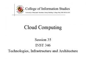 Cloud Computing Session 35 INST 346 Technologies Infrastructure
