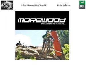 Referat Morewood Bikes Downhill Markus Daxbacher Referat Morewood
