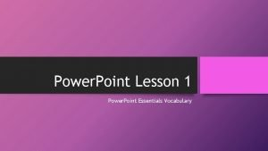 Power Point Lesson 1 Power Point Essentials Vocabulary
