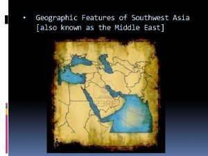 Geographic Features of Southwest Asia also known as