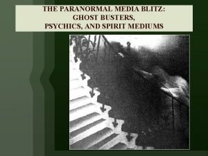 THE PARANORMAL MEDIA BLITZ GHOST BUSTERS PSYCHICS AND