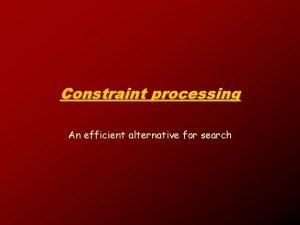 Constraint processing An efficient alternative for search Constraint