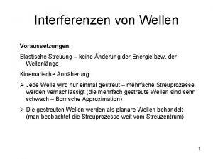 Interferenzen von Wellen Voraussetzungen Elastische Streuung keine nderung