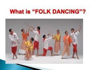 What is FOLK DANCING What is Folk dancing