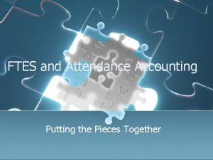 FTES and Attendance Accounting Putting the Pieces Together